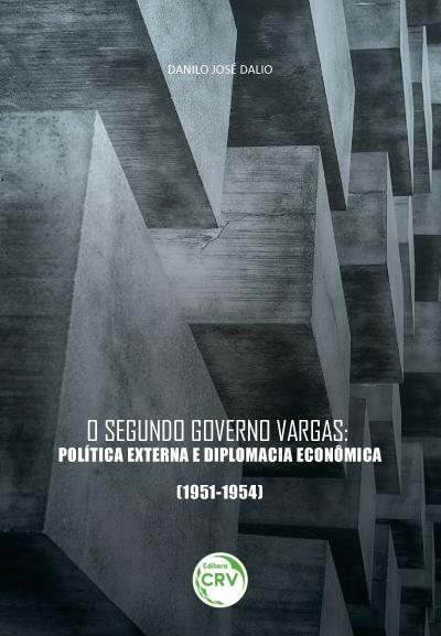 Capa do livro: O SEGUNDO GOVERNO VARGAS:<br> política externa e diplomacia econômica (1951-1954)