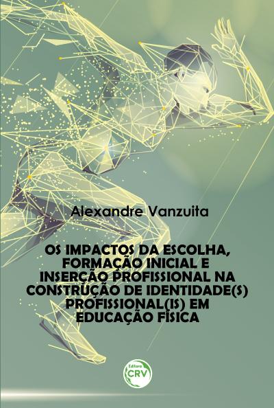 Capa do livro: OS IMPACTOS DA ESCOLHA, FORMAÇÃO INICIAL E INSERÇÃO PROFISSIONAL NA CONSTRUÇÃO DE IDENTIDADE(S) PROFISSIONAL(IS) EM EDUCAÇÃO FÍSICA