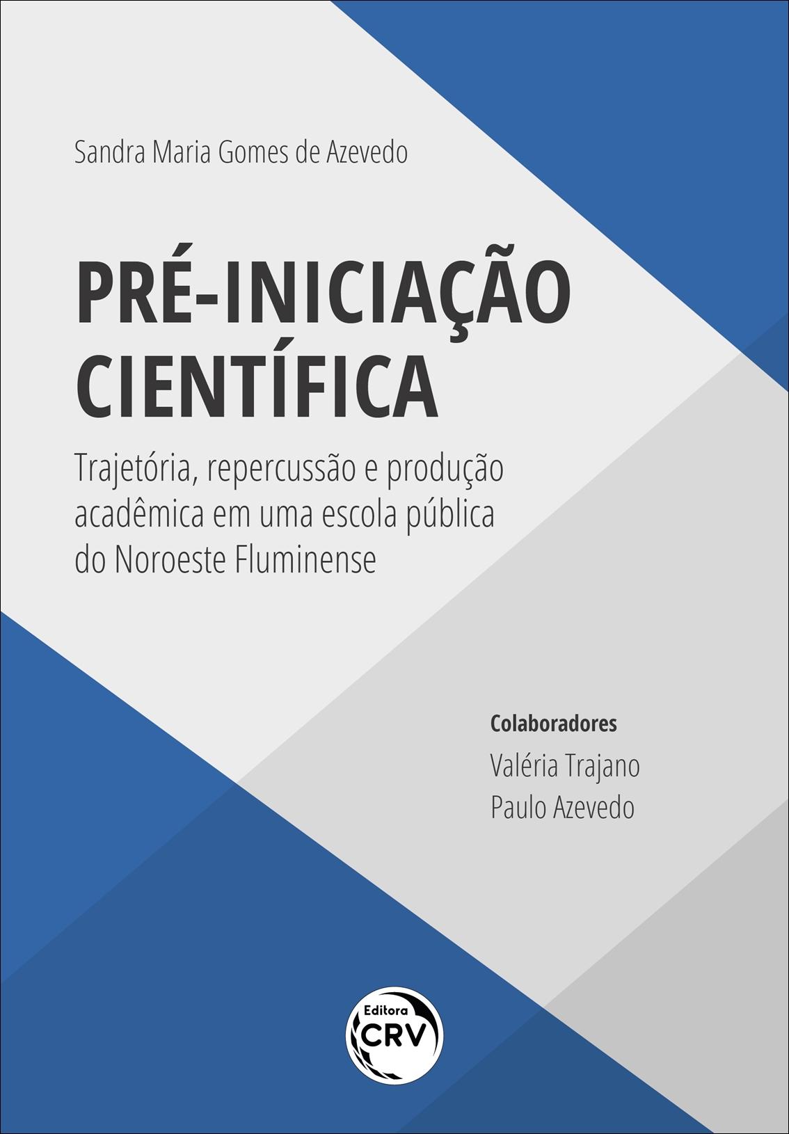 Capa do livro: PRÉ-INICIAÇÃO CIENTÍFICA: <br>trajetória, repercussão e produção acadêmica em uma escola pública do Noroeste Fluminense