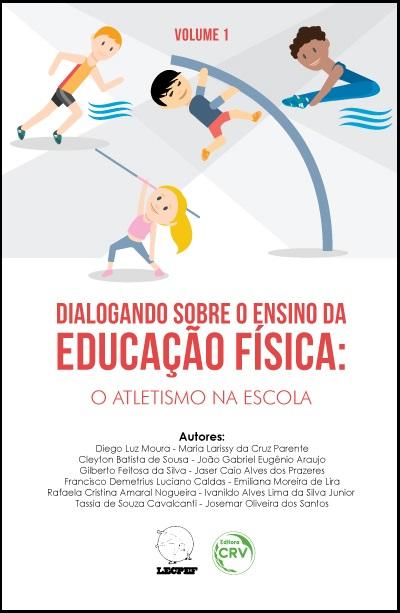 Capa do livro: DIALOGANDO SOBRE O ENSINO DA EDUCAÇÃO FÍSICA:<br>o atletismo na escola