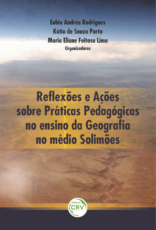 Capa do livro: REFLEXÕES E AÇÕES SOBRE: <br>práticas pedagógicas no ensino da geografa no médio Solimões