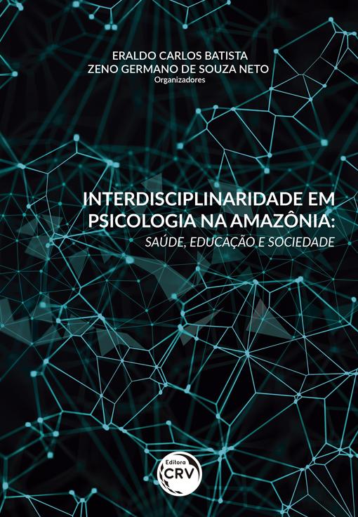 Capa do livro: INTERDISCIPLINARIDADE EM PSICOLOGIA NA AMAZÔNIA: <br> saúde, educação e sociedade