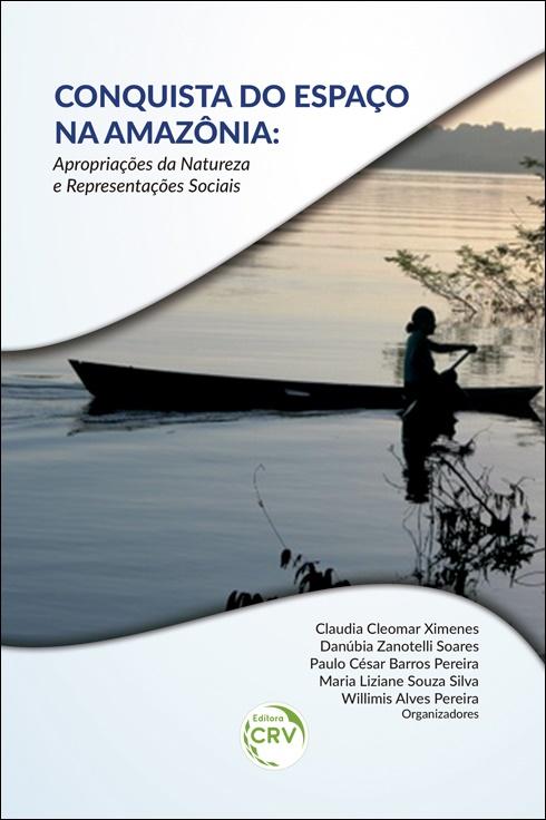 Capa do livro: CONQUISTA DO ESPAÇO NA AMAZÔNIA:<br> apropriações da natureza e representações sociais