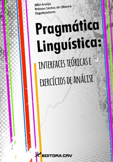 Capa do livro: PRAGMÁTICA LINGUÍSTICA:<BR> interfaces teóricas e exercícios de análise