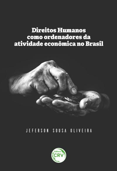 Capa do livro: DIREITOS HUMANOS COMO ORDENADORES DA ATIVIDADE ECONÔMICA NO BRASIL