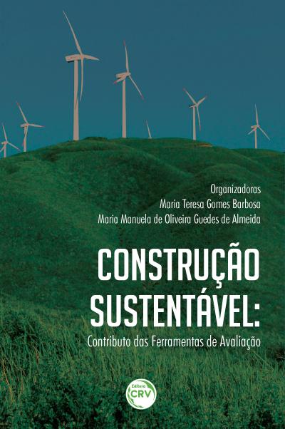 Capa do livro: CONSTRUÇÃO SUSTENTÁVEL:<br> contributo as ferramentas de avaliação