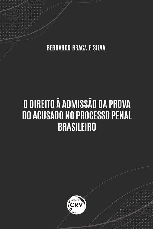 Capa do livro: O DIREITO À ADMISSÃO DA PROVA DO ACUSADO NO PROCESSO PENAL BRASILEIRO