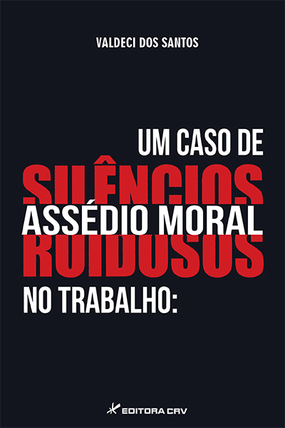 Capa do livro: UM CASO DE ASSÉDIO MORAL NO TRABALHO:<br>silêncios ruidosos