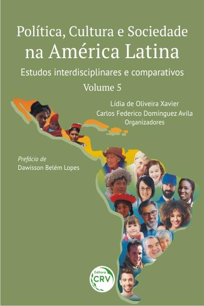 Capa do livro: POLÍTICA, CULTURA E SOCIEDADE NA AMÉRICA LATINA: <br>estudos interdisciplinares e comparativos - <br>VOLUME 5