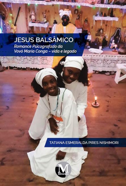 Capa do livro: JESUS BALSÂMICO: <br> romance psicografado da Vovó Maria Conga – vida e legado