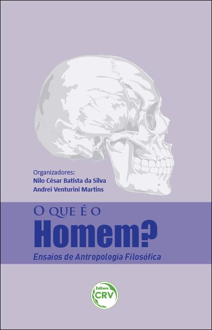 Capa do livro: O QUE É O HOMEM? <br>Ensaios de antropologia filosófica