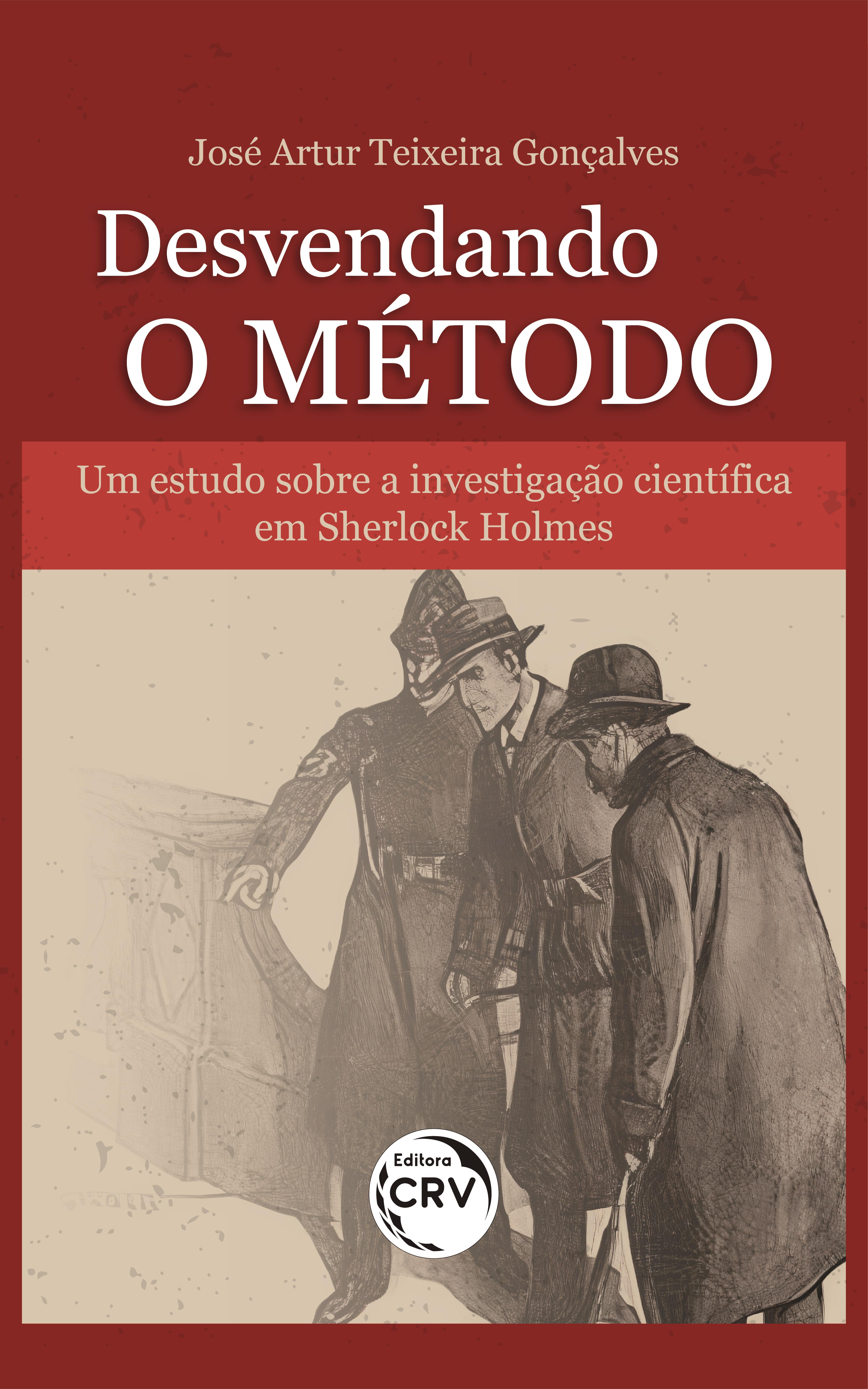Capa do livro: DESVENDANDO O MÉTODO: <br>Um estudo sobre a investigação científica em Sherlock Holmes