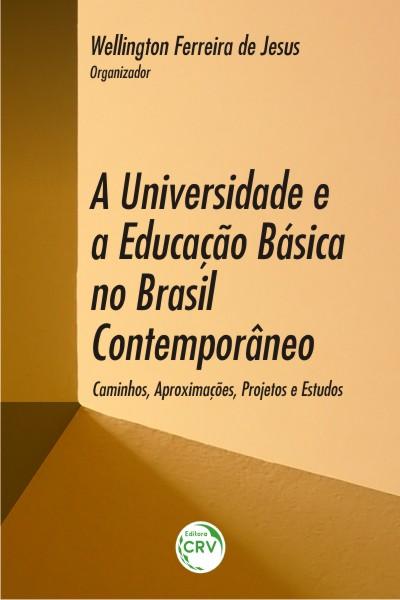 Capa do livro: A UNIVERSIDADE E A EDUCAÇÃO BÁSICA NO BRASIL CONTEMPORÂNEO:<br> caminhos, aproximações, projetos e estudos