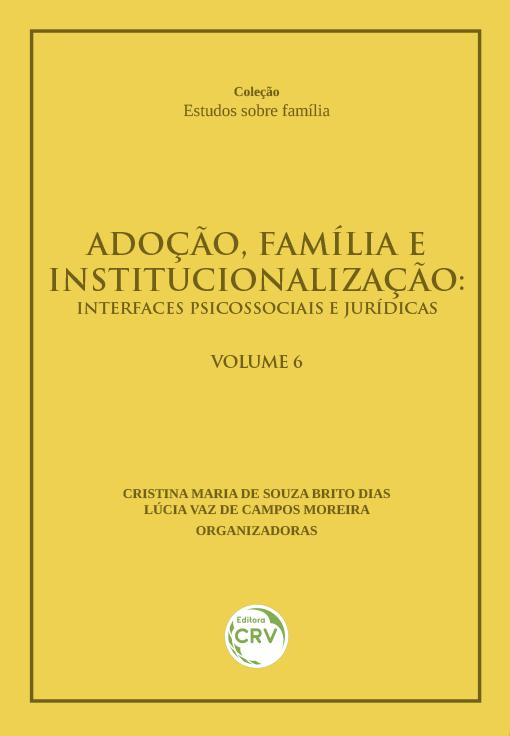Capa do livro: ADOÇÃO, FAMÍLIA E INSTITUCIONALIZAÇÃO: <br>interfaces psicossociais e jurídicas <br>VOLUME 6