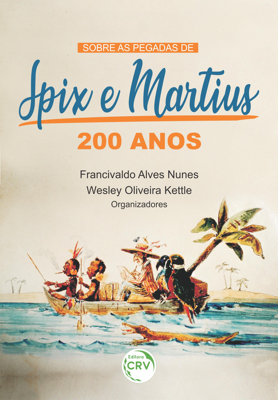 Capa do livro: SOBRE AS PEGADAS DE SPIX E MARTIUS:<br> 200 anos