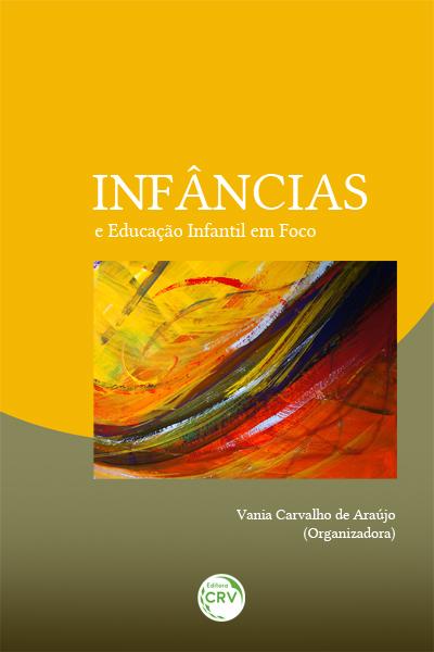 Capa do livro: INFÂNCIAS E EDUCAÇÃO INFANTIL EM FOCO