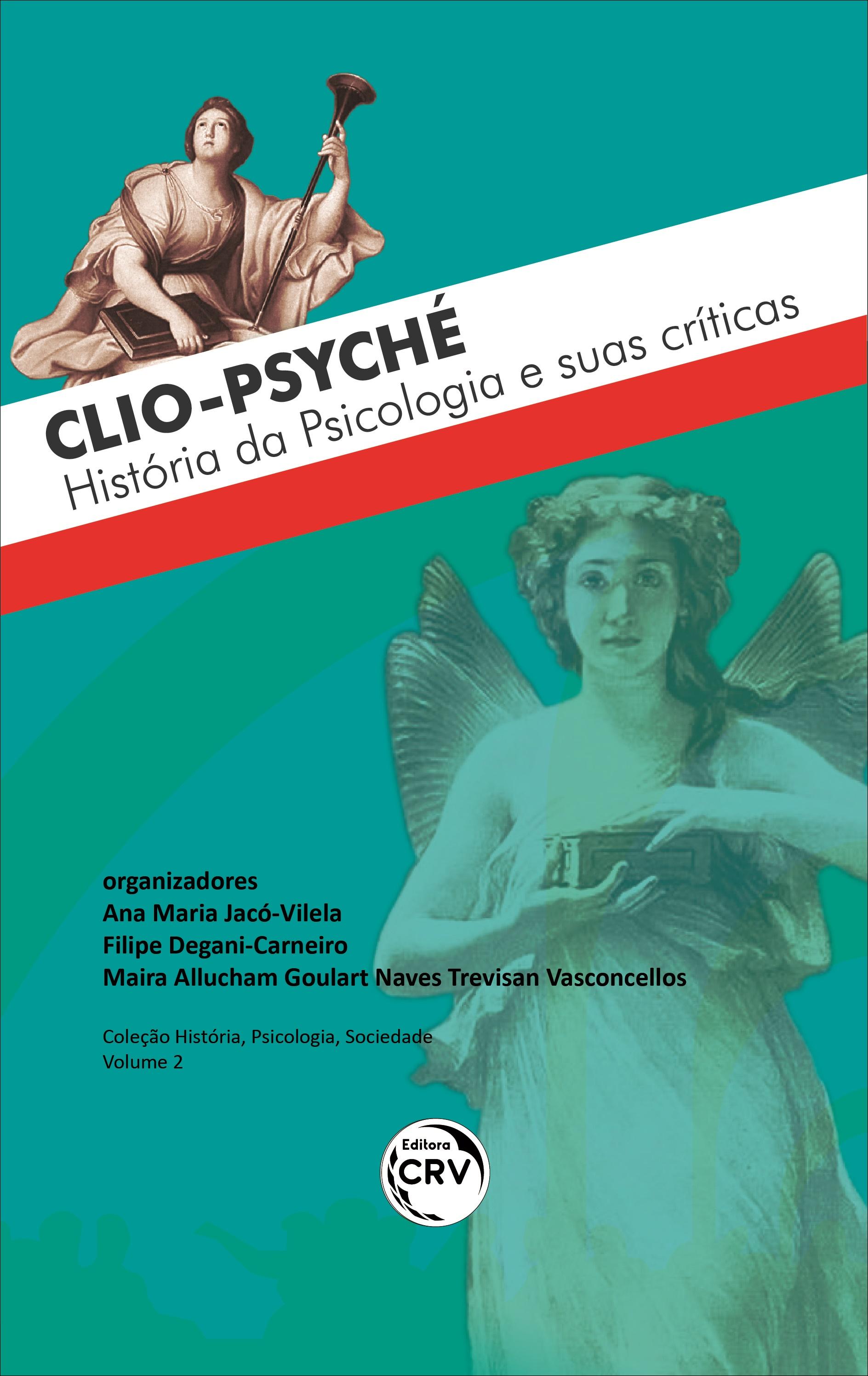 Capa do livro: CLIO-PSYCHÉ – HISTÓRIA DA PSICOLOGIA E SUAS CRÍTICAS<br> <br> Coleção: História, Psicologia, Sociedade - Volume 2