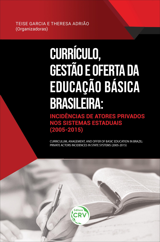 Capa do livro: CURRÍCULO, GESTÃO E OFERTA DA EDUCAÇÃO BÁSICA BRASILEIRA:<br> incidências de atores privados nos sistemas estaduais (2005-2015)<br> Coleção estudos sobre a privatização da educação no Brasil Volume 1