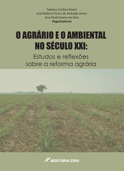 Capa do livro: O AGRÁRIO E O AMBIENTAL NO SÉCULO XXI:<br>estudos e reflexões sobre a reforma agrária