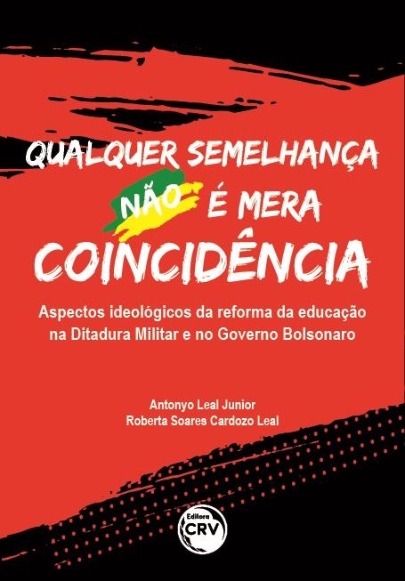 Capa do livro: QUALQUER SEMELHANÇA NÃO É MERA COINCIDÊNCIA:<br> Aspectos ideológicos da reforma da educação na Ditadura Militar e no Governo Bolsonaro