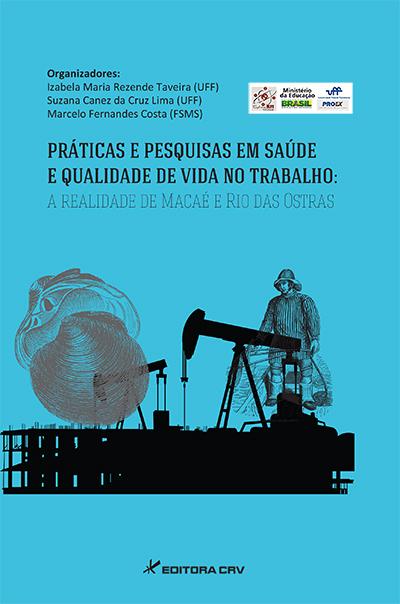 Capa do livro: PRÁTICAS E PESQUISAS EM SAÚDE E QUALIDADE DE VIDA NO TRABALHO: <br> a realidade de Macaé e Rio das Ostras
