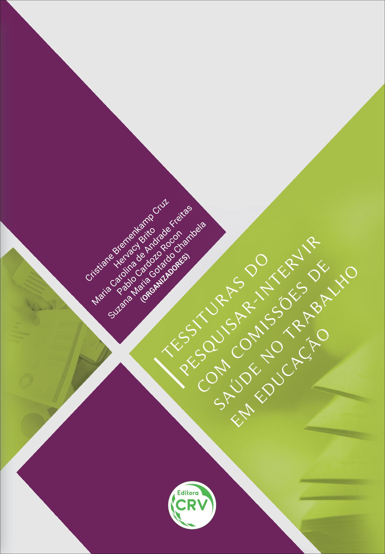 Capa do livro: TESSITURAS DO PESQUISAR-INTERVIR COM COMISSÕES DE SAÚDE NO TRABALHO EM EDUCAÇÃO