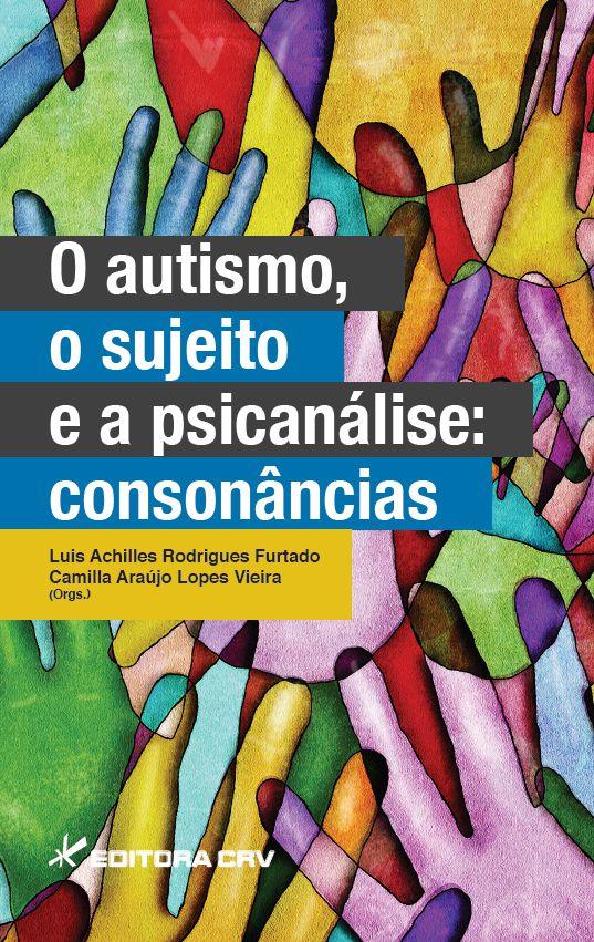 Capa do livro: O AUTISMO, O SUJEITO E A PSICANÁLISE:<BR> consonâncias