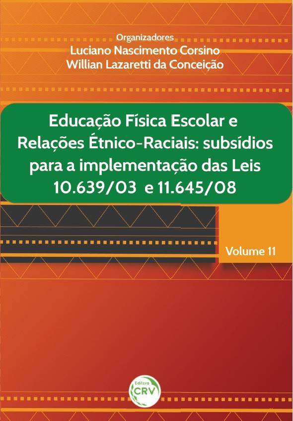 Capa do livro: EDUCAÇÃO FÍSICA ESCOLAR E RELAÇÕES ÉTNICO-RACIAIS:<br>subsídios para a implementação das leis 10.639/03 e 11.645/08<br>Volume 11