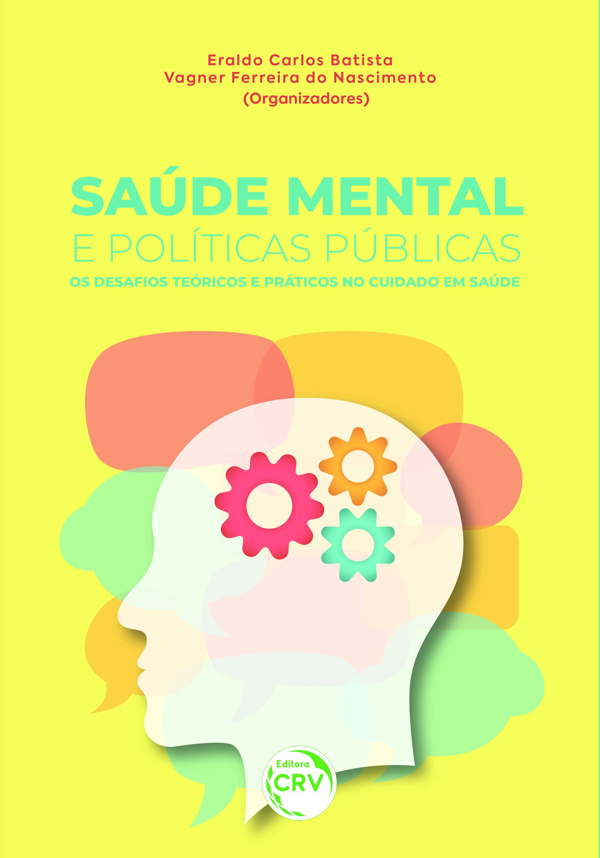 Capa do livro: SAÚDE MENTAL E POLÍTICAS PÚBLICAS: <br> OS DESAFIOS TEÓRICOS E PRÁTICOS NO CUIDADO EM SAÚDE