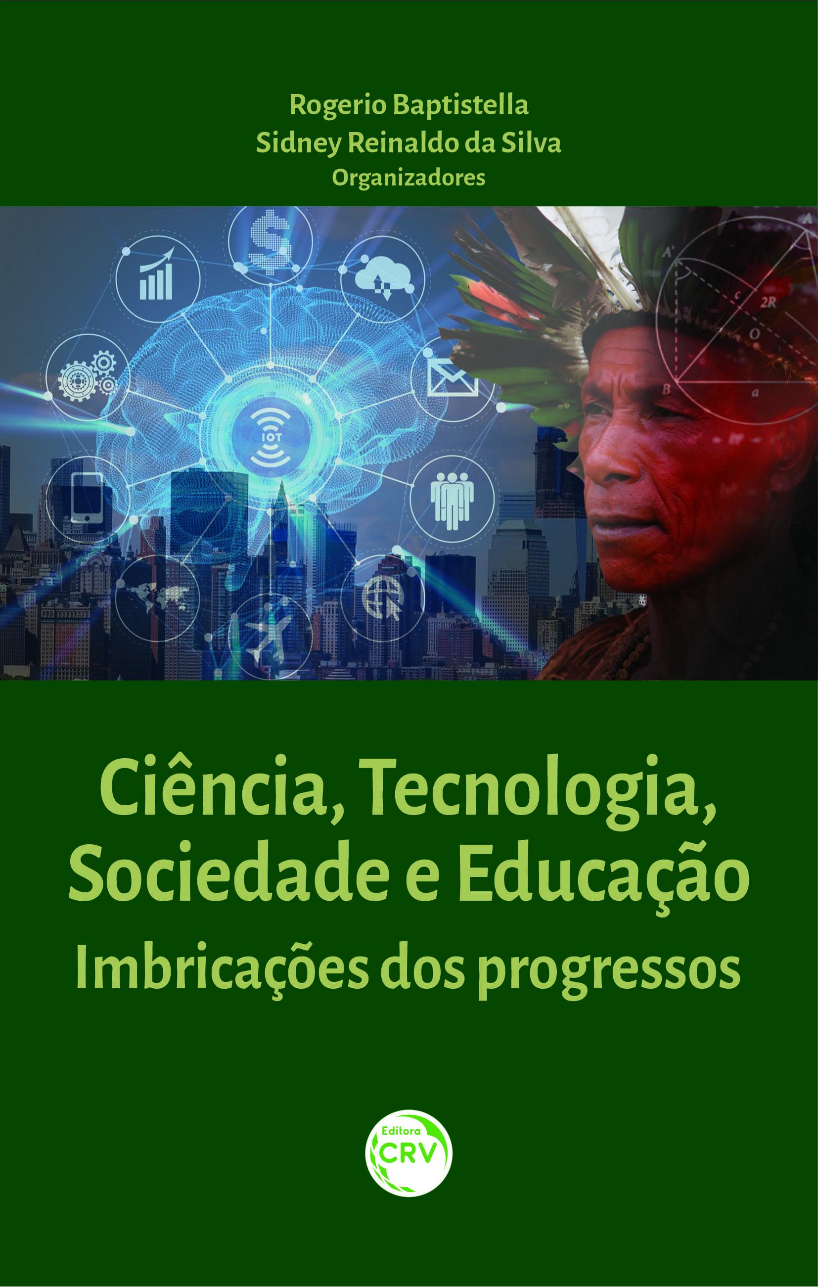 Capa do livro: CIÊNCIA, TECNOLOGIA, SOCIEDADE E EDUCAÇÃO: <br> IMBRICAÇÕES DOS PROGRESSOS