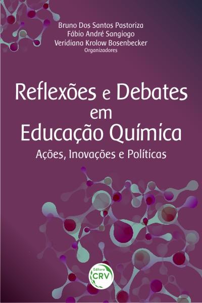 Capa do livro: REFLEXÕES E DEBATES EM EDUCAÇÃO QUÍMICA:<br>ações, inovações e políticas