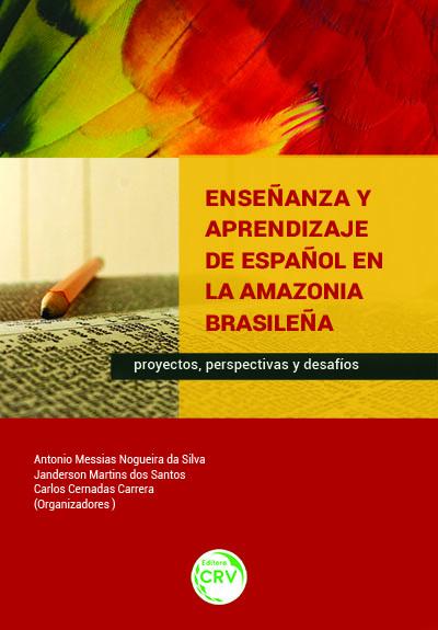 Capa do livro: ENSEÑANZA Y APRENDIZAJE DE ESPAÑOL EN LA AMAZONIA BRASILEÑA:<br>proyectos, perspectivas y desafíos