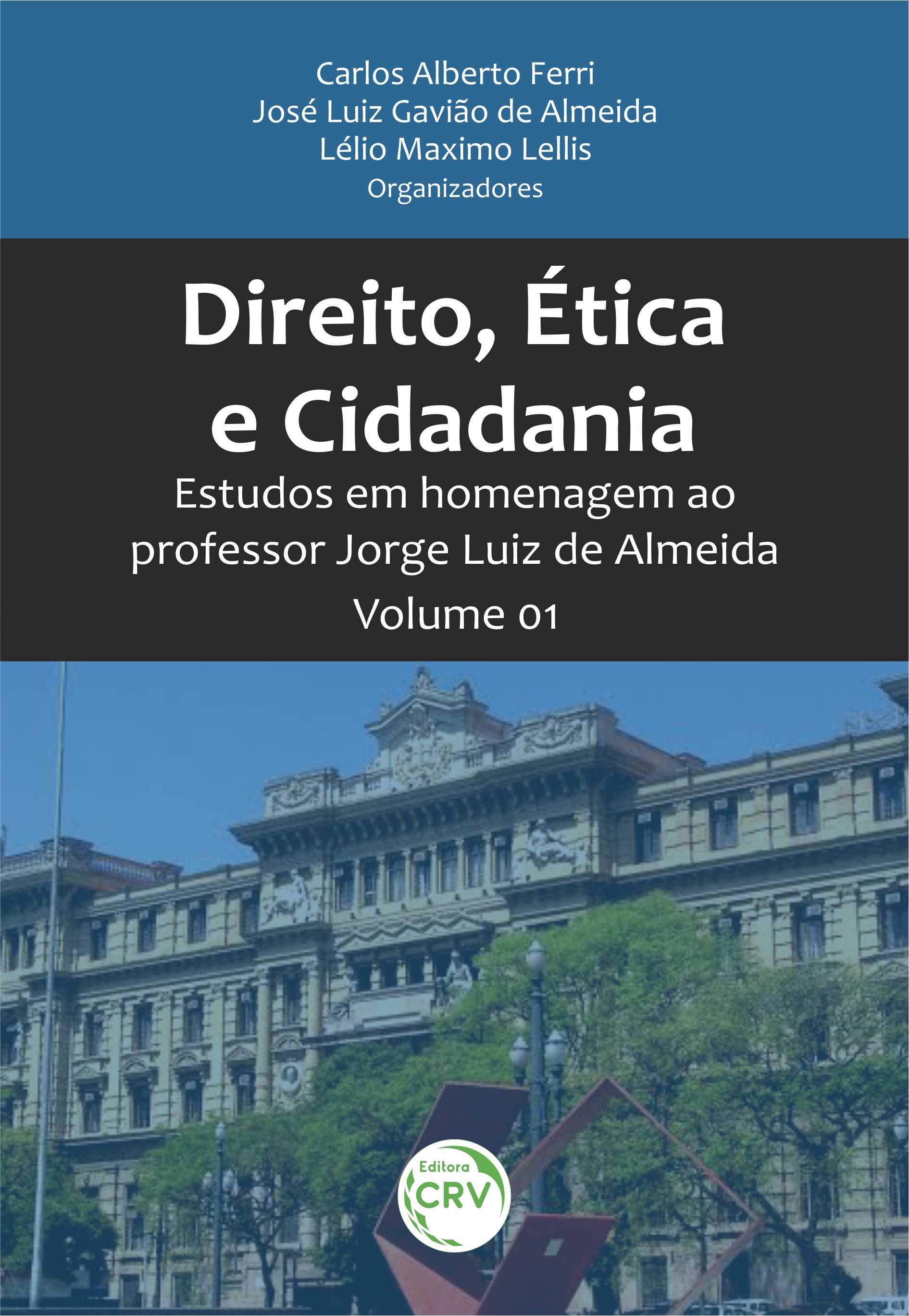 Capa do livro: DIREITO, ÉTICA E CIDADANIA: <br> ESTUDOS EM HOMENAGEM AO PROFESSOR JORGE LUIZ DE ALMEIDA Vol I