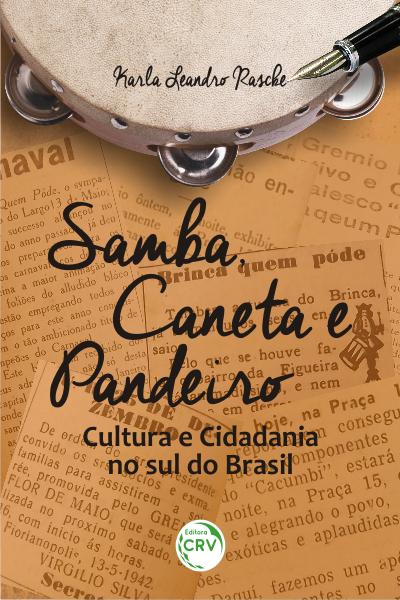 Capa do livro: SAMBA, CANETA E PANDEIRO: <br>cultura e cidadania no sul do Brasil