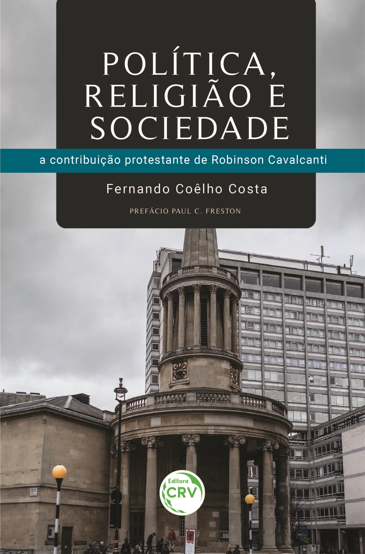 Capa do livro: POLÍTICA, RELIGIÃO E SOCIEDADE: <br>a contribuição protestante de Robinson Cavalcanti