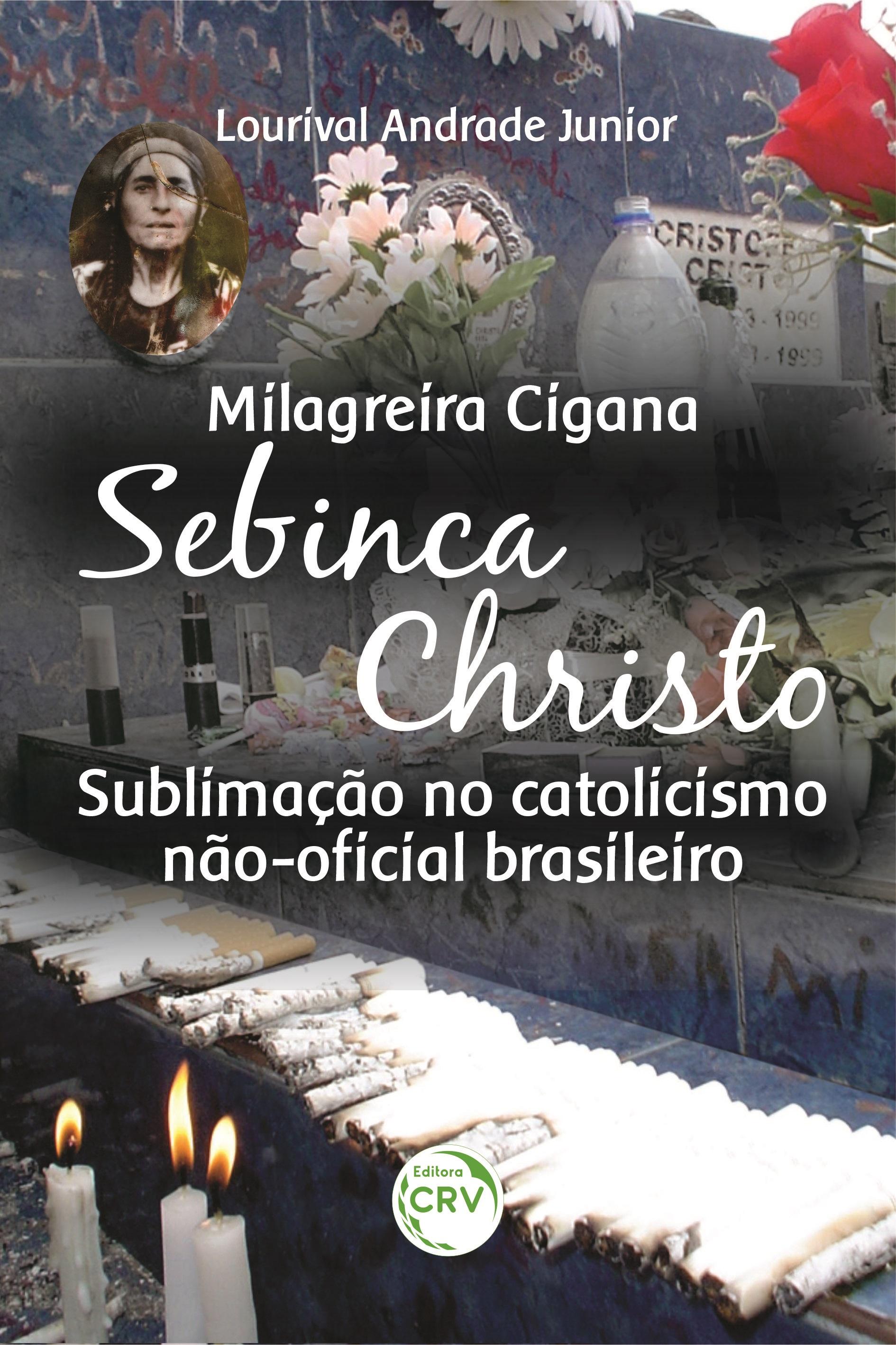 Capa do livro: MILAGREIRA CIGANA SEBINCA CHRISTO:<br> Sublimação no catolicismo não-oficial brasileiro