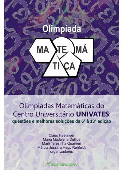 Capa do livro: OLIMPÍADAS MATEMÁTICAS DO CENTRO UNIVERSITÁRIO UNIVATES:<br>Questões e melhores soluções da 6ª à 13ª edição