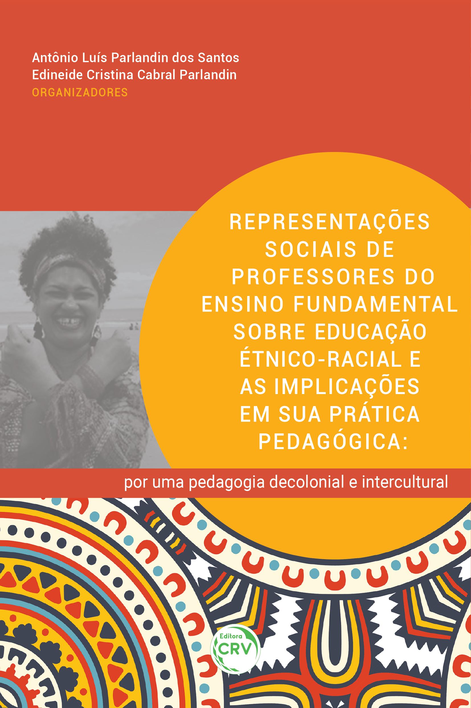 Capa do livro: REPRESENTAÇÕES SOCIAIS DE PROFESSORES DO ENSINO FUNDAMENTAL SOBRE EDUCAÇÃO ÉTNICO-RACIAL E AS IMPLICAÇÕES EM SUA PRÁTICA PEDAGÓGICA:<br> por uma pedagogia decolonial e intercultural