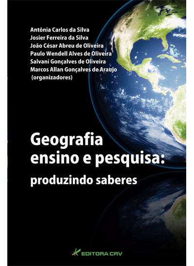 Capa do livro: GEOGRAFIA ENSINO E PESQUISA:<br> produzindo saberes