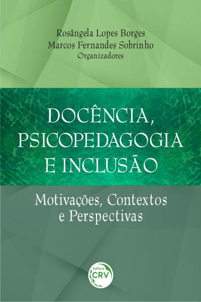 Capa do livro: DOCÊNCIA, PSICOPEDAGOGIA E INCLUSÃO:<br> motivações, contextos e perspectivas
