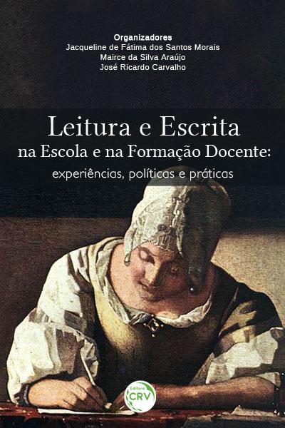 Capa do livro: LEITURA E ESCRITA NA ESCOLA E NA FORMAÇÃO DOCENTE:<br>experiências, políticas e práticas