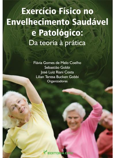 Capa do livro: EXERCÍCIO FÍSICO NO ENVELHECIMENTO SAUDÁVEL E PATOLÓGICO:<br>da teoria àprática