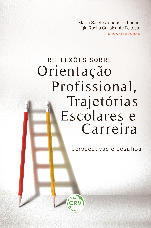 Capa do livro: REFLEXÕES SOBRE ORIENTAÇÃO PROFISSIONAL, TRAJETÓRIAS ESCOLARES E CARREIRAS: <br> Perspectivas e desafios