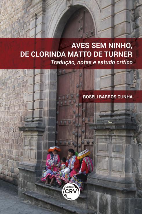 Capa do livro: AVES SEM NINHO, DE CLORINDA MATTO DE TURNER<br> Tradução, notas e estudo crítico