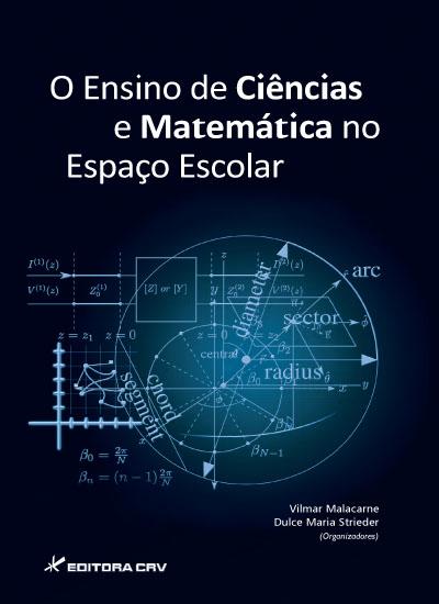 Capa do livro: O ENSINO DE CIÊNCIAS E MATEMÁTICA NO ESPAÇO ESCOLAR