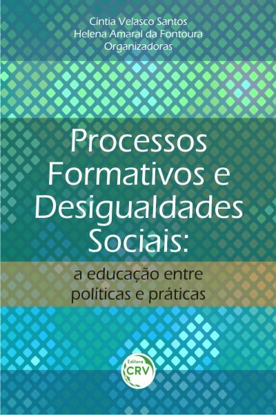 Capa do livro: PROCESSOS FORMATIVOS E DESIGUALDADES SOCIAIS:<br>a educação entre políticas e práticas