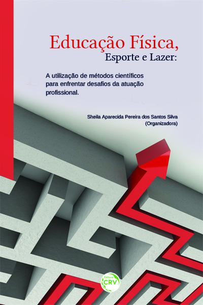 Capa do livro: EDUCAÇÃO FÍSICA, ESPORTE E LAZER:<br> a utilização de métodos científicos para enfrentar desafios da atuação profissional