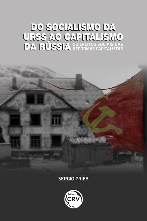 Capa do livro: DO SOCIALISMO DA URSS AO CAPITALISMO DA RÚSSIA – OS EFEITOS SOCIAIS DAS REFORMAS CAPITALISTAS
