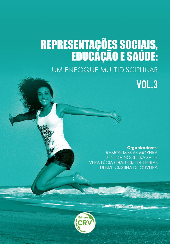 Capa do livro: REPRESENTAÇÕES SOCIAIS, EDUCAÇÃO E SAÚDE:<br>um enfoque multidisciplinar<br>Volume 3<br>COLEÇÃO REPRESENTAÇÕES SOCIAIS, EDUCAÇÃO E SAÚDE: um enfoque multidisciplinar