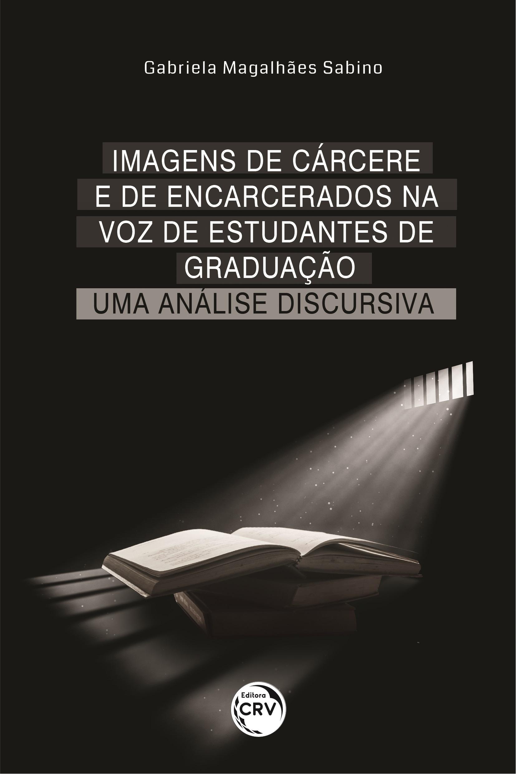 Capa do livro: IMAGENS DE CÁRCERE E DE ENCARCERADOS NA VOZ DE ESTUDANTES DE GRADUAÇÃO: <br>uma análise discursiva